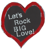 """LET'S ROCK BIG LOVE!""™"